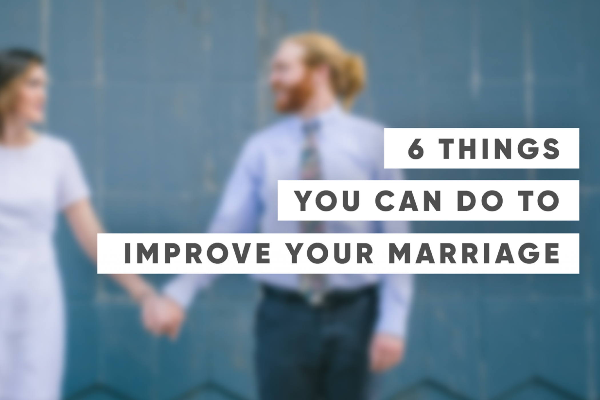 6 Things You Can Do To Improve Your Marriage