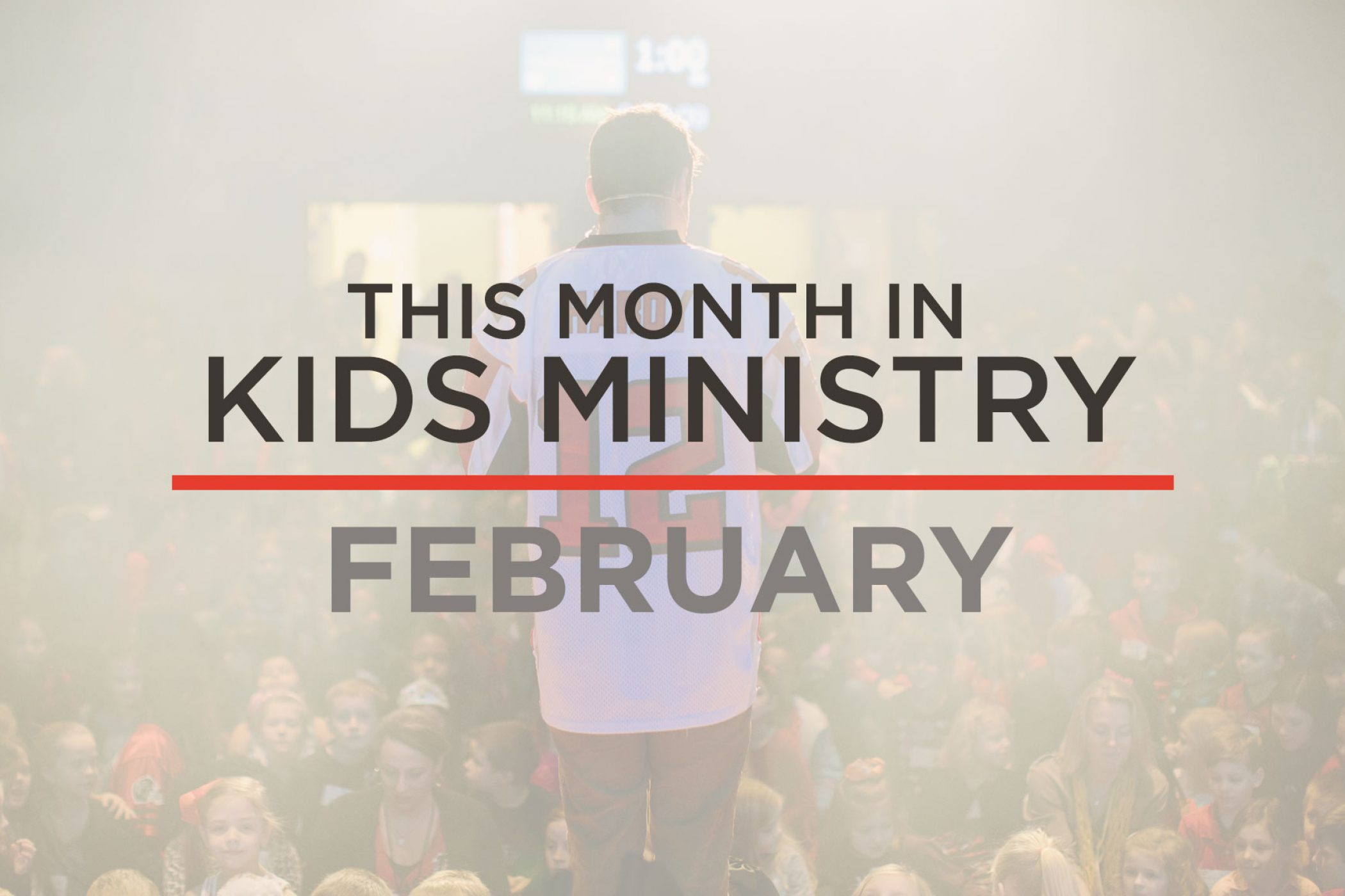 This Month In Kids Ministry – February