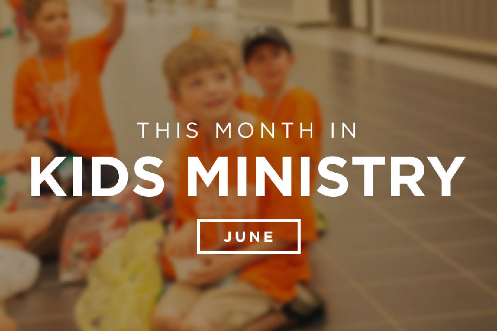 This Month In Kids Ministry – June
