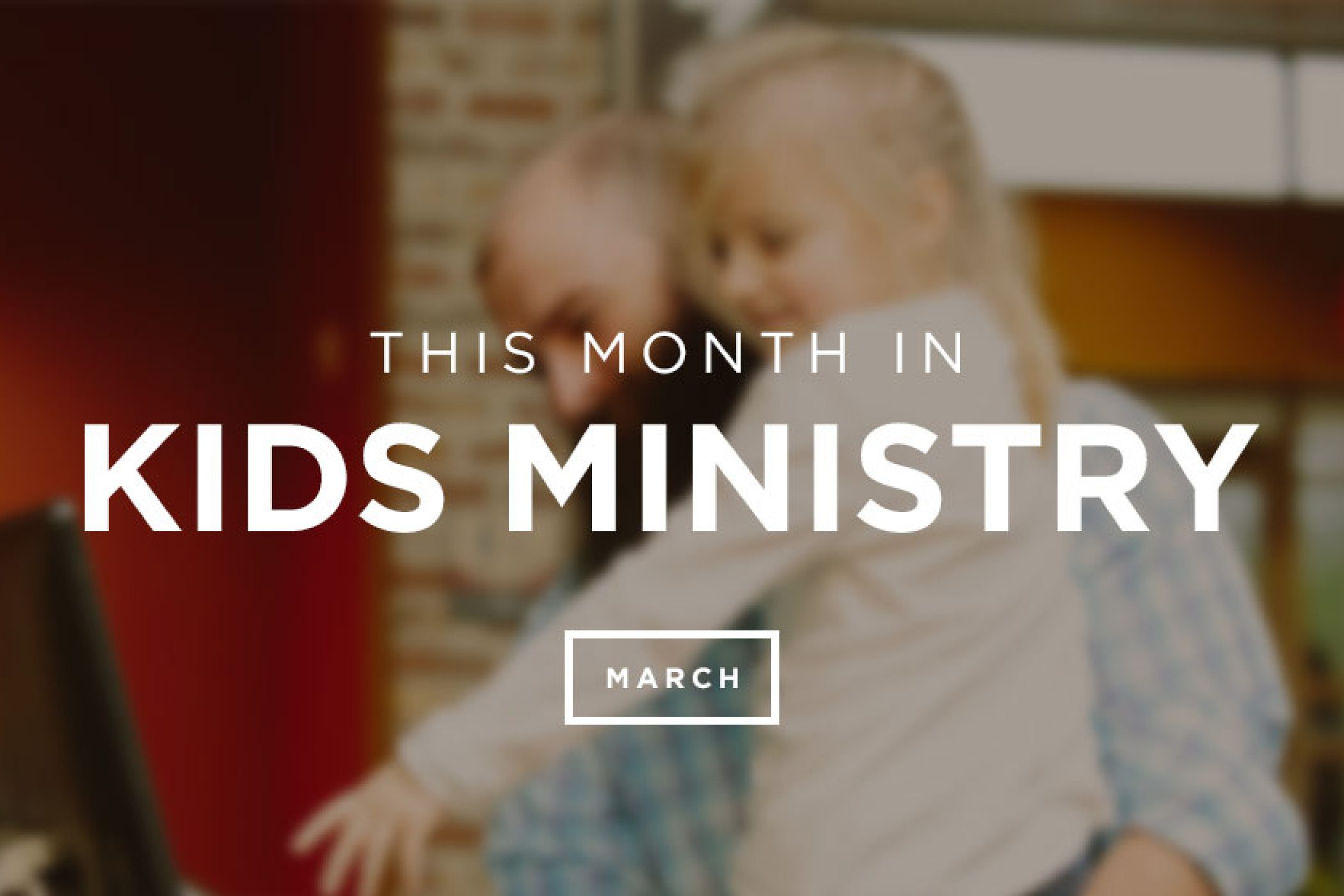 This Month In Kids Ministry – March