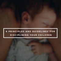 6 Principles and Guidelines for Disciplining your Children