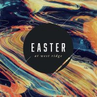 Easter at West Ridge | 9:00 AM, 11:00 AM, & 12:45 PM