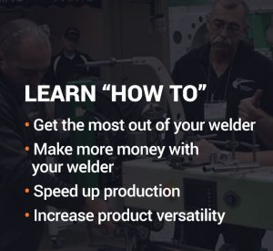 Learn how to: Get the most out of your welder, make more money with your welder, speed up production, increase product versatility