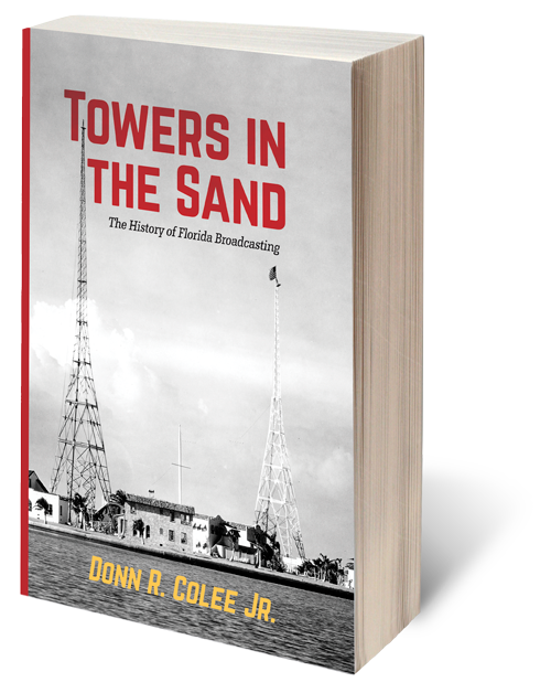 """Towers in the Sand, The History of Florida Broadcasting"" by Donn R. Colee Jr."