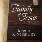 Karen Kingsbury – The Family of Jesus