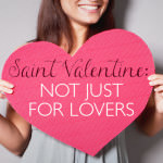 Saint Valentine: Not Just for Lovers