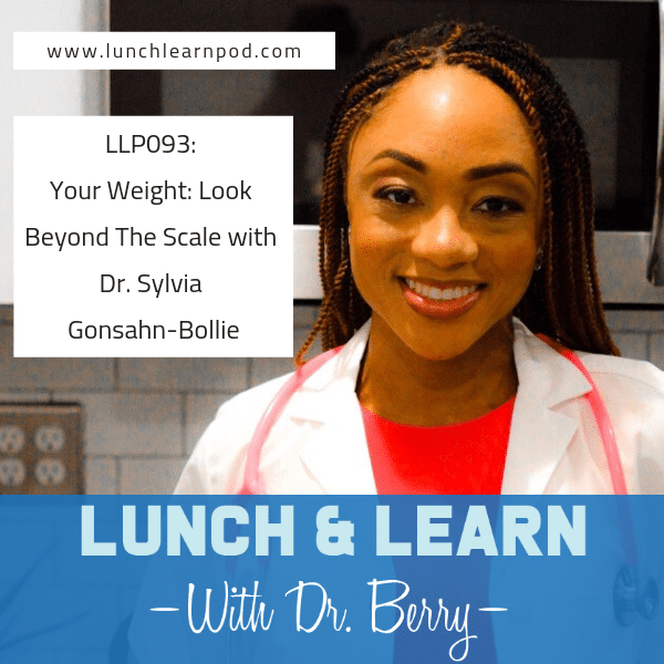 drberrypierre, lunchlearnpod, dr sylvia bollie, beyond the scale