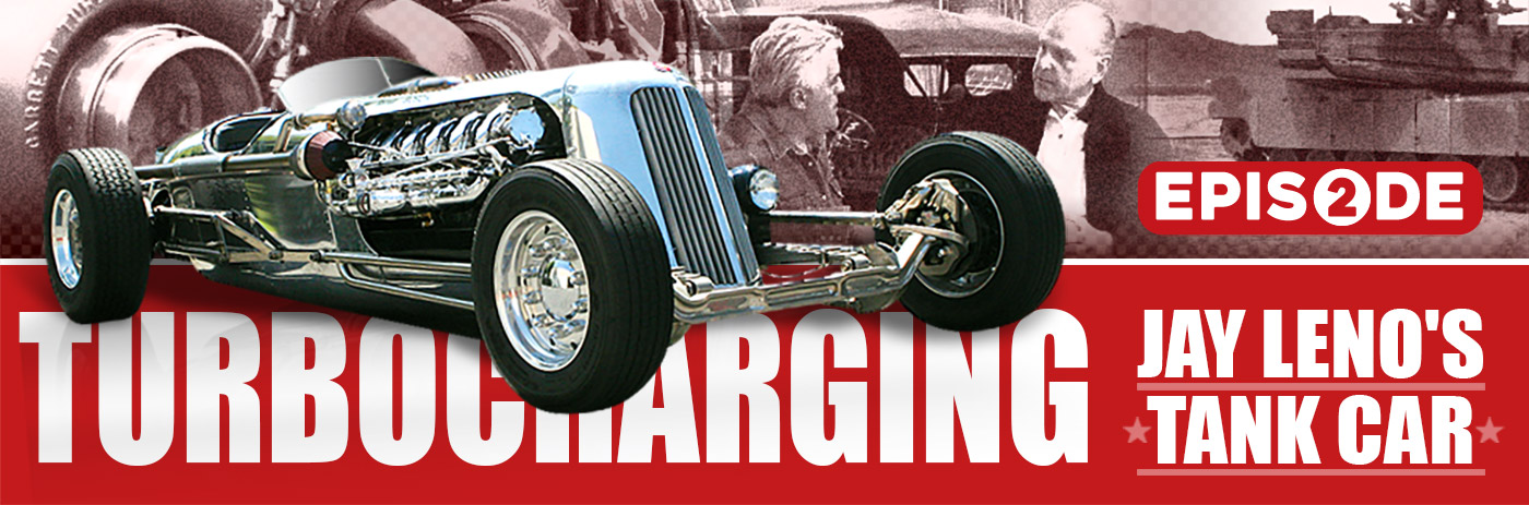Turbocharging Jay Leno's Tank Car: Episode 2