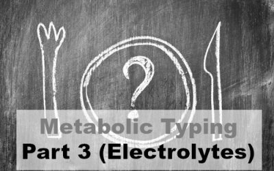 Metabolic Typing: Part 3 (Electrolytes)