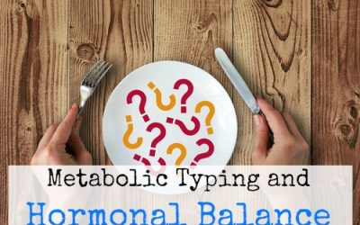 Metabolic Typing: Part 5 (Hormonal Balance)