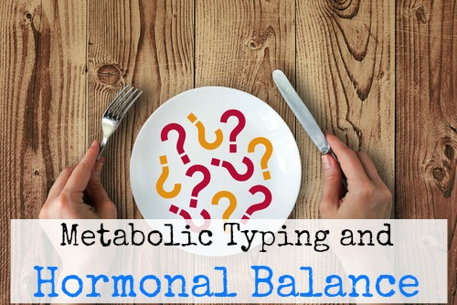 Metabolic Typing: Part 5 (Hormonal Balance)