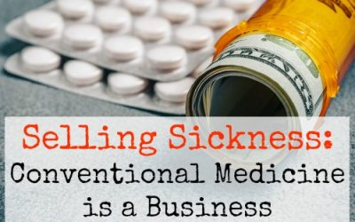 Selling Sickness: Conventional Medicine is a Business