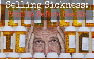 Selling Sickness: Profits Before Health
