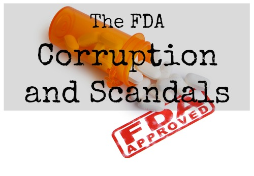 The Food and Drug Administration (FDA) – Corruption and Scandals