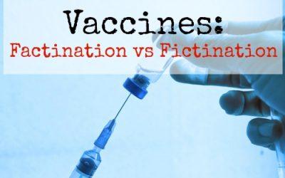 Vaccines: Factination vs Fictination