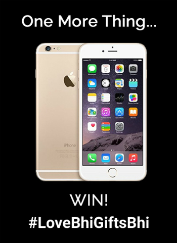 Participate in #LoveBhiGiftsBhi and Win an iPhone 6