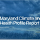 Thumbnail for 'Maryland Climate and Health Report Identifies State's Vulnerabilities to Climate Change'