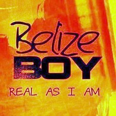 BELIZE BOY - REAL AS I AM