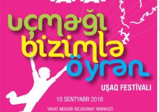 """""""Uçmağı Bizimlə Öyrən"""". YARAT uşaq festivalına dəvət edir!"""