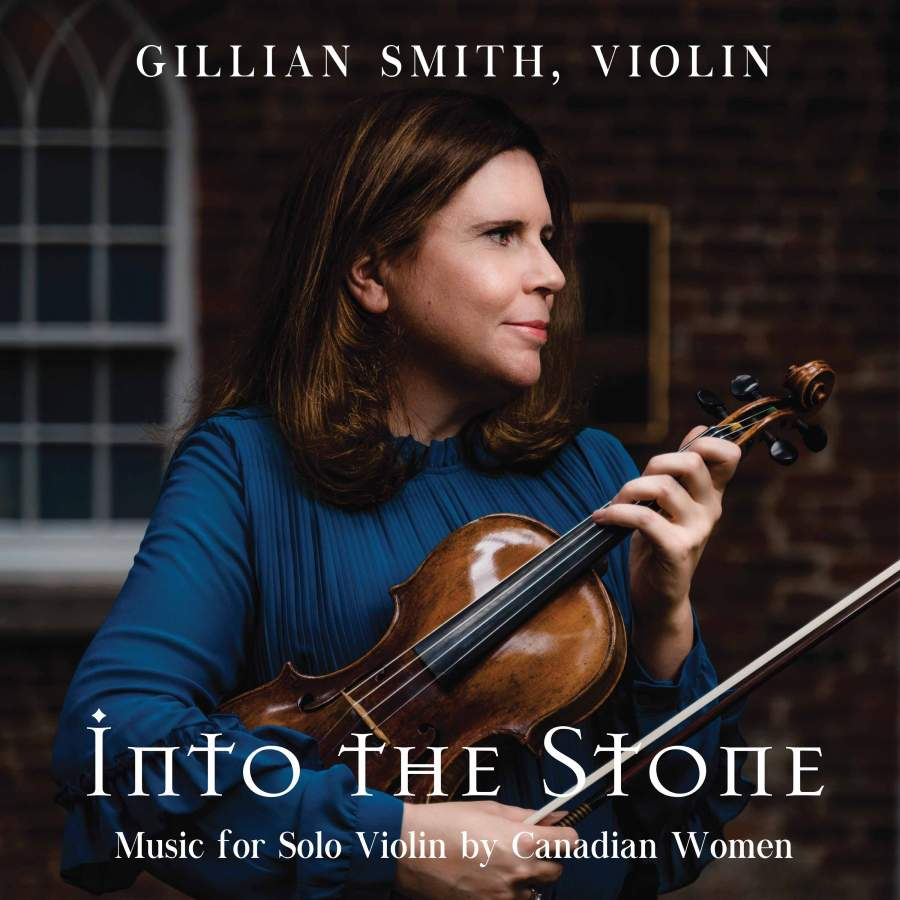 """Violinist Gillian Smith's Album """"Into the Stone"""" Features Canadian Women Composers featured image"""