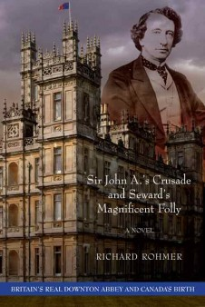 Sir John A.'s Crusade and Seward's Magnificent Folly by Richard Rohmer, published by Dundurn