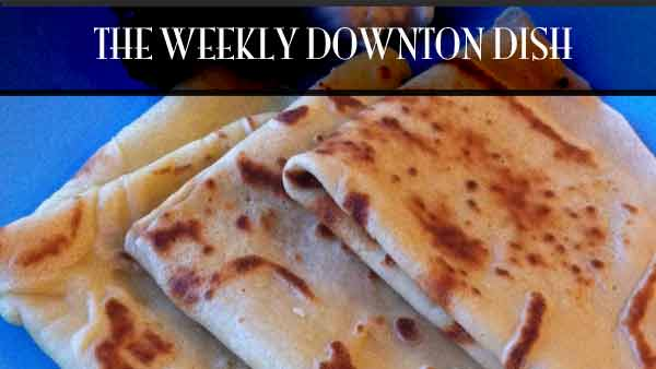 The Weekly Downton Dish: The Garden Party - Crepes by Pamela Foster, DowntonAbbeyCooks.com