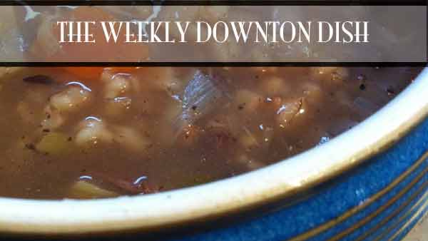 The Weekly Downton Dish: Beef and Barley Soup by Pamela Foster, DowntonAbbeyCooks.com