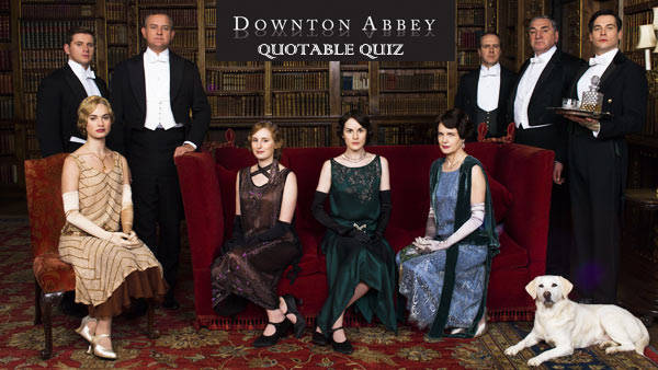 Downton Abbey Quotable Quiz