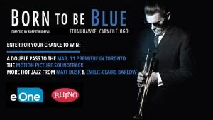 Born to Be Blue Premiere Contest - eOne/Rhino