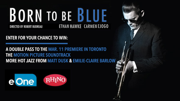 Born to Be Blue Premiere Contest - eOne/Rhino