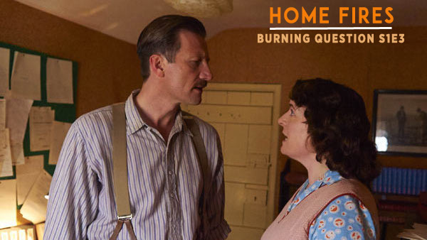 Home Fires Burning Question S1E3