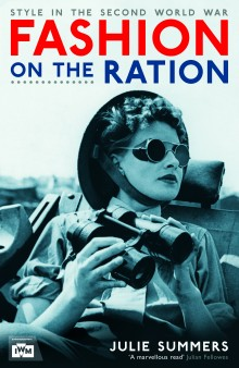 Home Fires: Fashion on the Ration by Julie Summers