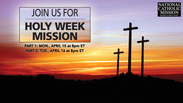 National Catholic Mission 2019: Holy Week Mission