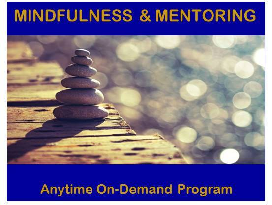 Mindfulness & Mentoring (Anytime On-Demand)