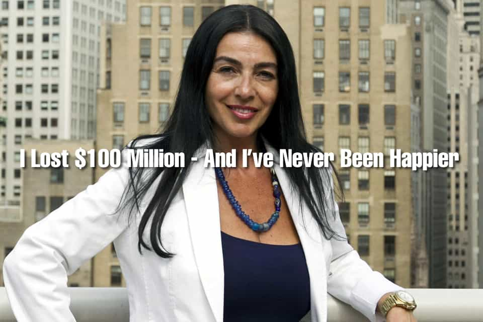I Lost $100 Million – And I've Never Been Happier