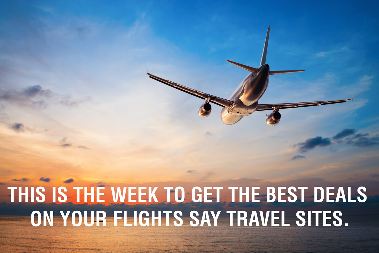 If you're going on Vacation, then this is the best week to get the best deals on flights