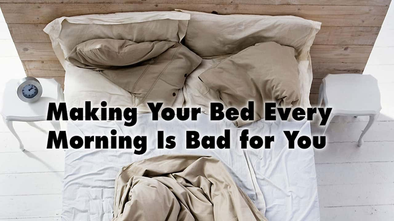 Making Your Bed Every Morning Is Bad for You