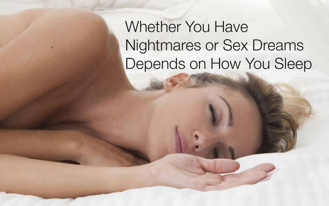 Whether You Have Nightmares or Sex Dreams Depends on How You Sleep