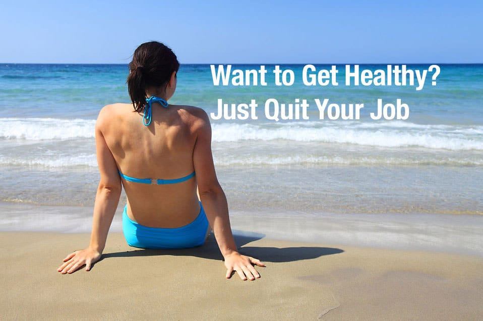 Want to Get Healthy? Just Quit Your Job
