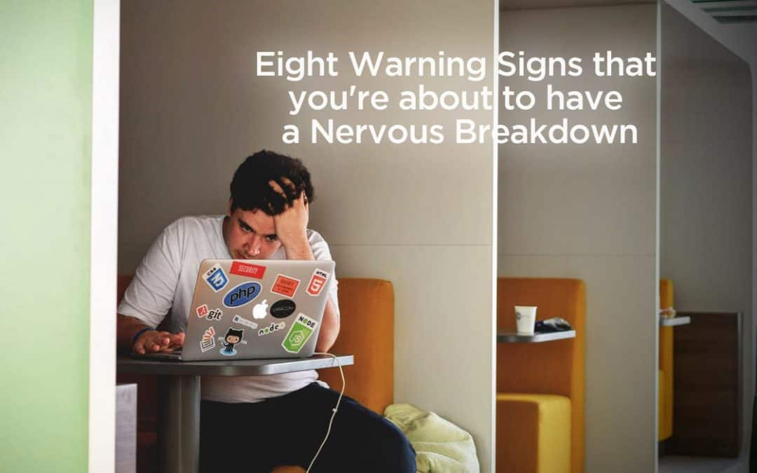 Eight Warning Signs that you're about to have a Nervous Breakdown