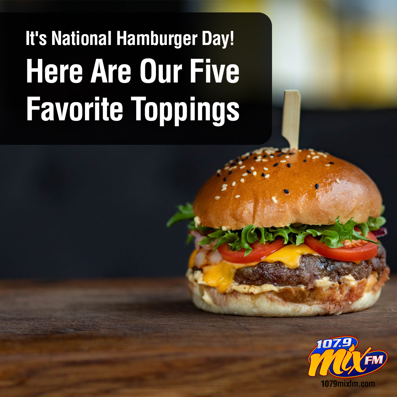 It's National Hamburger Day! Here Are Our Five Favorite Toppings