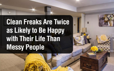 Clean Freaks Are Twice as Likely to Be Happy with Their Life Than Messy People