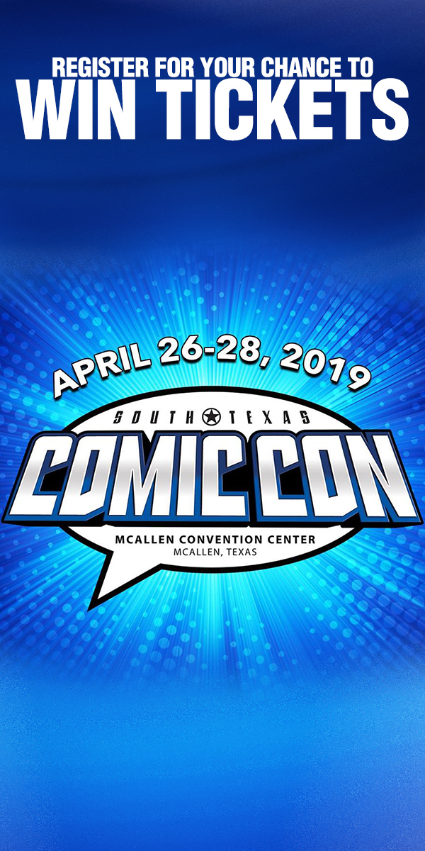 Register for your chance to win tickets to South Texas Comic Con 2019 - April 26-28th at the McAllen Convention Center! This is the big one! Don't miss your chance to meet these incredible guests!