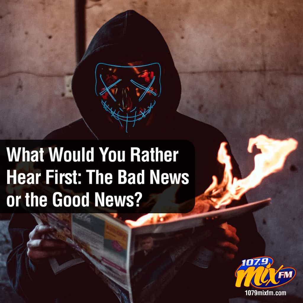 What Would You Rather Hear First: The Bad News or the Good News?