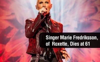 Singer Marie Fredriksson, of  Roxette, Dies at 61