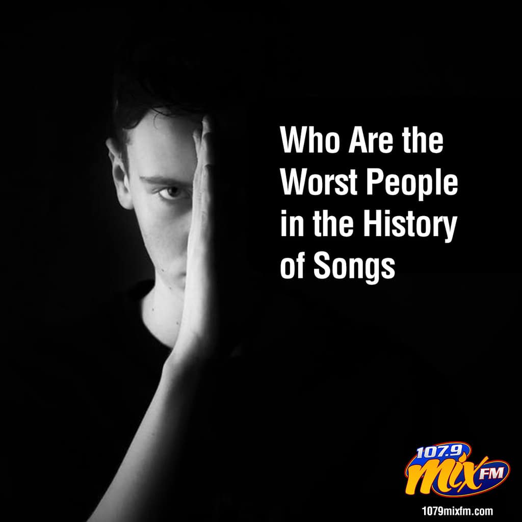 Who Are the Worst People in the History of Songs