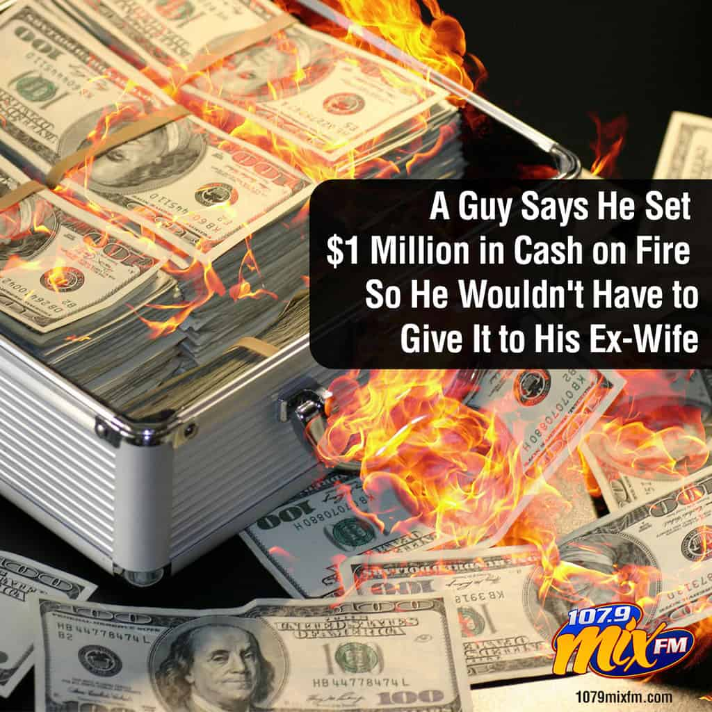 A Guy Says He Set $1 Million in Cash on Fire So He Wouldn't Have to Give It to His Ex-Wife