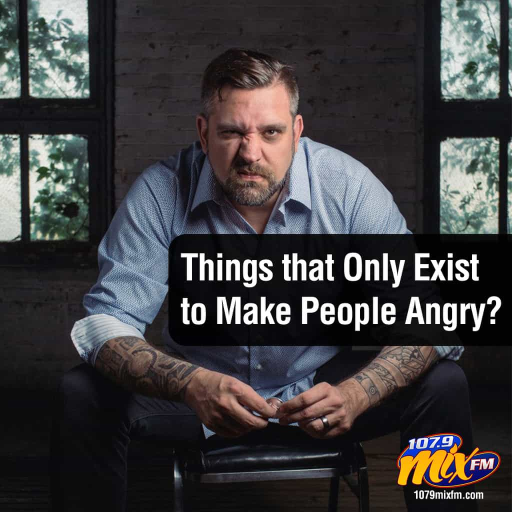 Things that Only Exist to Make People Angry?