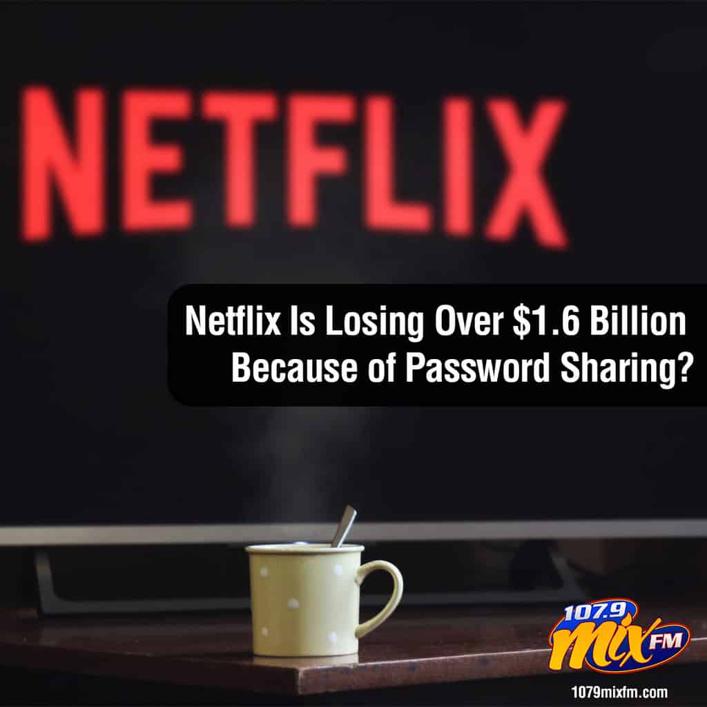 Netflix Is Losing Over $1.6 Billion Because of Password Sharing?