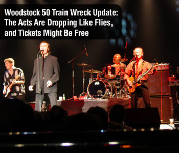 Woodstock 50 Train Wreck Update: The Acts Are Dropping Like Flies, and Tickets Might Be Free 1